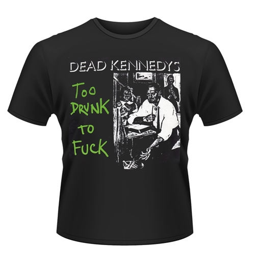 Shirts Dead Kennedys Too Drunk To Fuck (Single)