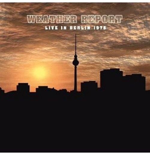 Vinyl Weather Report - Live In Berlin 1975