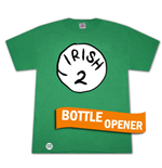 T-Shirt Dr. Seuss Inspired Irish 2 Bottle Opener